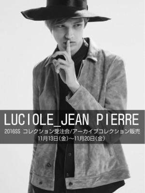 LUCIOLE_JEAN PIERRE 2016SS コレクション受注会&アーカイブコレクション販売